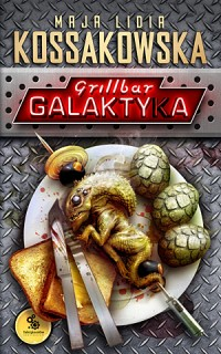 maja lidia kossakowska, grillbar galaktyka, okładka
