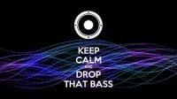 bass. keep calm