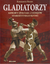 Gladiatorzy. Krwawy spektakl z dziejów starożytnego Rzymu